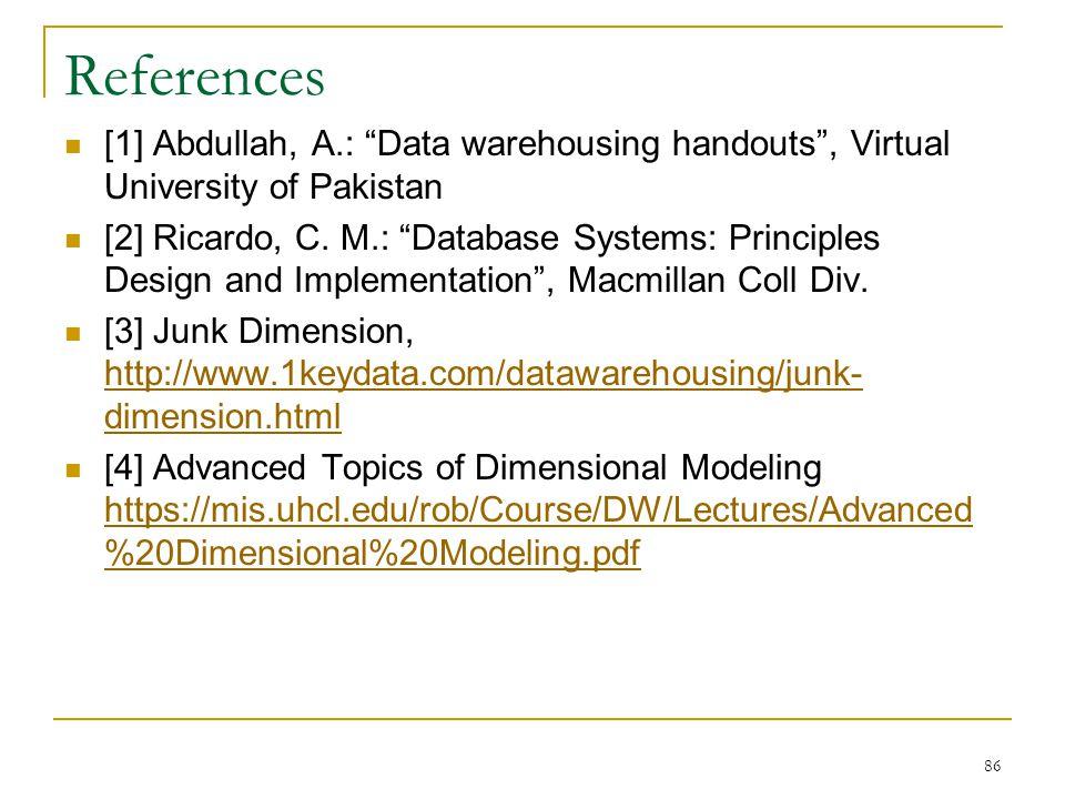 References [1] Abdullah, A.: Data warehousing handouts , Virtual University of Pakistan.